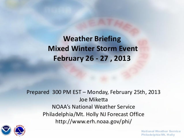 Weather Briefing       Mixed Winter Storm Event        February 26 - 27 , 2013Prepared 300 PM EST – Monday, February 25th,...