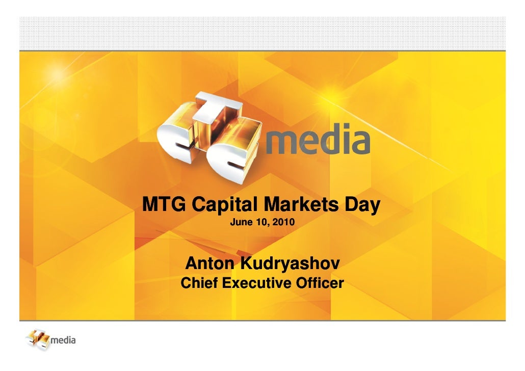 MTG Capital Markets Day          June 10, 2010        Anton Kudryashov    Chief Executive Officer