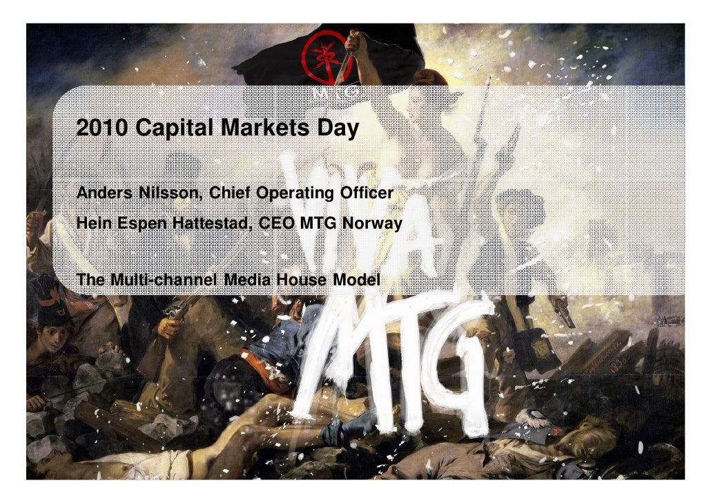 2010 Capital Markets Day        Anders Nilsson, Chief Operating Officer       Hein Espen Hattestad, CEO MTG Norway        ...