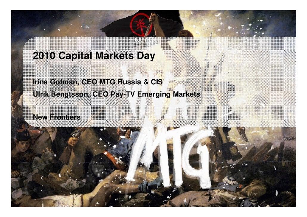 2010 Capital Markets Day        Irina Gofman, CEO MTG Russia & CIS       Ulrik Bengtsson, CEO Pay-TV Emerging Markets     ...