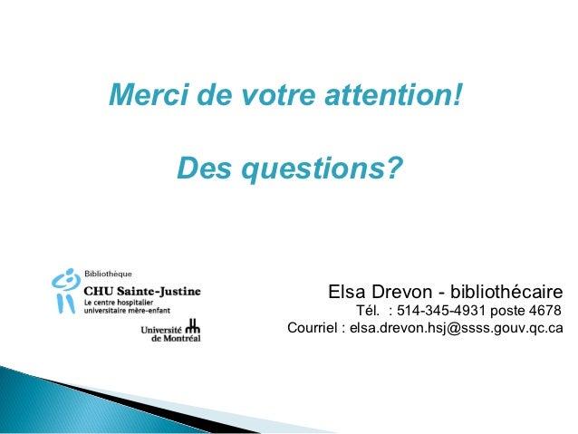 Merci de votre attention!    Des questions?                  Elsa Drevon - bibliothécaire                        Tél. : 51...