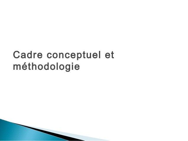 Cadre conceptuel etméthodologie