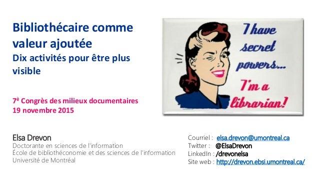 Bibliothécaire comme valeur ajoutée Dix activités pour être plus visible 7è Congrès des milieux documentaires 19 novembre ...