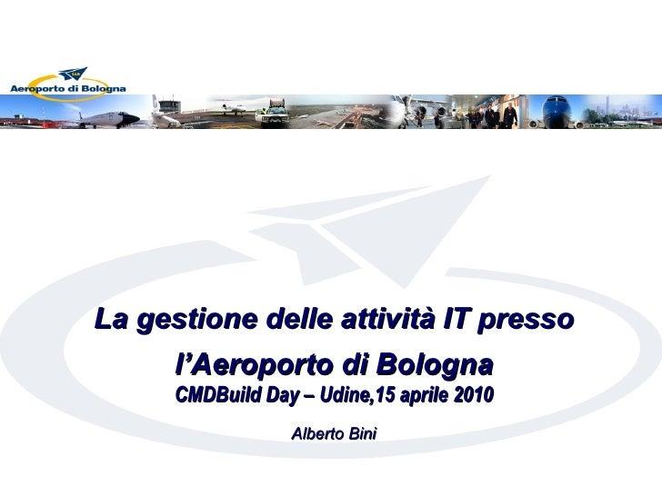 La gestione delle attività IT presso       l'Aeroporto di Bologna       CMDBuild Day – Udine,15 aprile 2010               ...