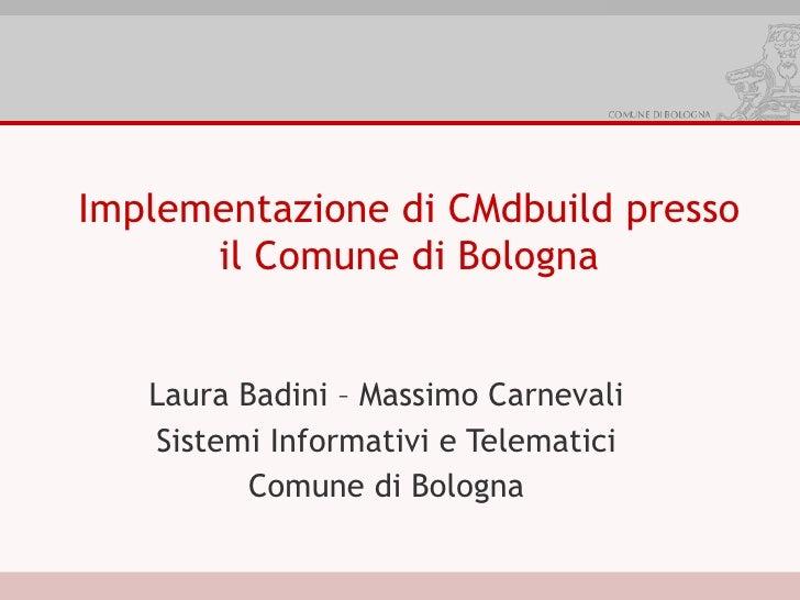 Implementazione di CMdbuild presso       il Comune di Bologna      Laura Badini – Massimo Carnevali    Sistemi Informativi...