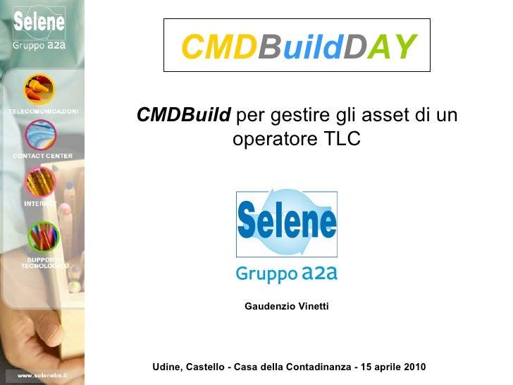 CMDBuildDAY CMDBuild per gestire gli asset di un         operatore TLC                         Gaudenzio Vinetti      Udin...