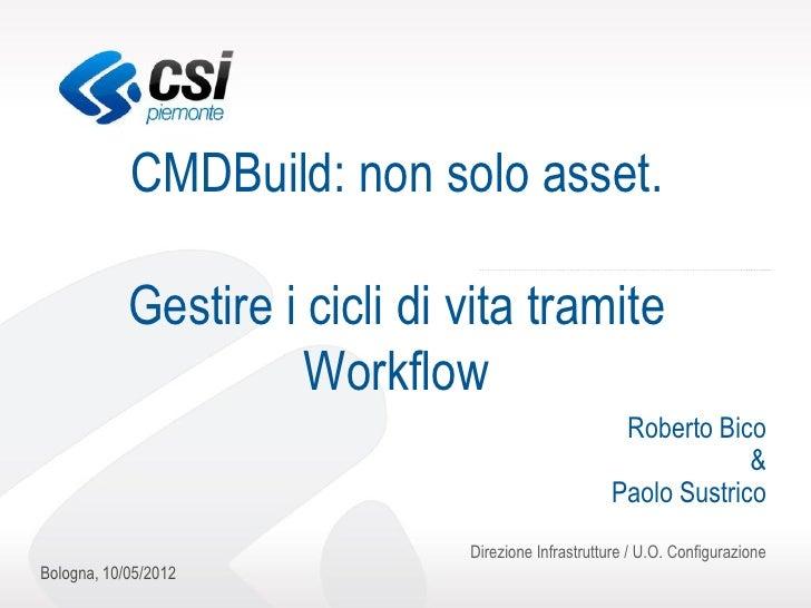CMDBuild: non solo asset.            Gestire i cicli di vita tramite                      Workflow                        ...