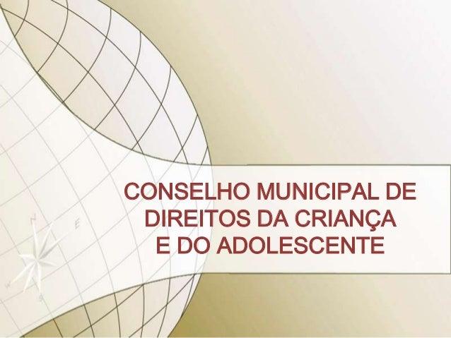 CONSELHO MUNICIPAL DE DIREITOS DA CRIANÇA  E DO ADOLESCENTE