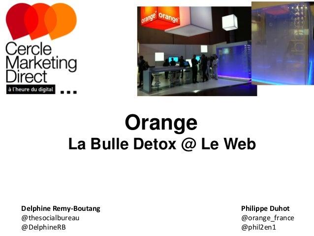 Orange La Bulle Detox @ Le Web  Delphine Remy-Boutang @thesocialbureau @DelphineRB  Philippe Duhot @orange_france @phil2en...