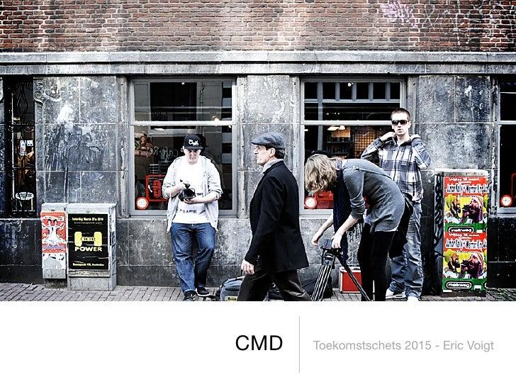 CMD   Toekomstschets 2015 - Eric Voigt
