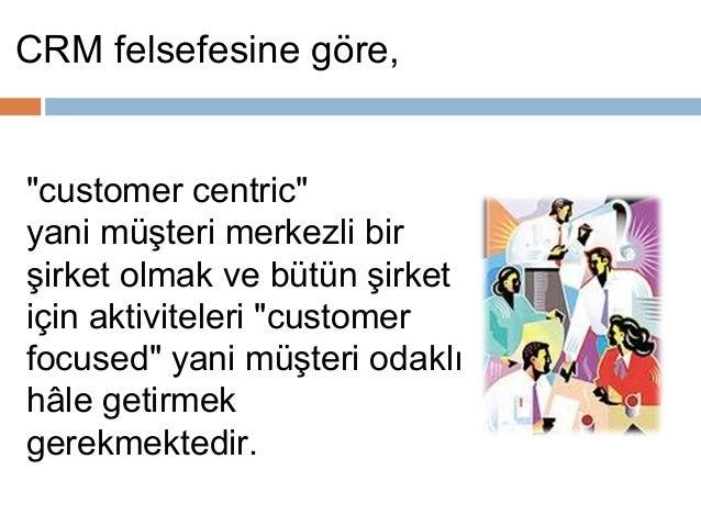 Müşteriyi hissetmek ve geri besleme alabilmek,               Müşterinin sadakatini ve karlılığını              koruyabilme...