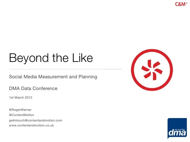 Beyond the LikeSocial Media Measurement and PlanningDMA Data Conference1st March 2012@RogerWarner@ContentMotiongetintouch@...
