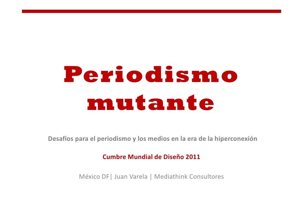 Periodismo      mutanteDesafíos para el periodismo y los medios en la era de la hiperconexión                  Cumbre Mund...