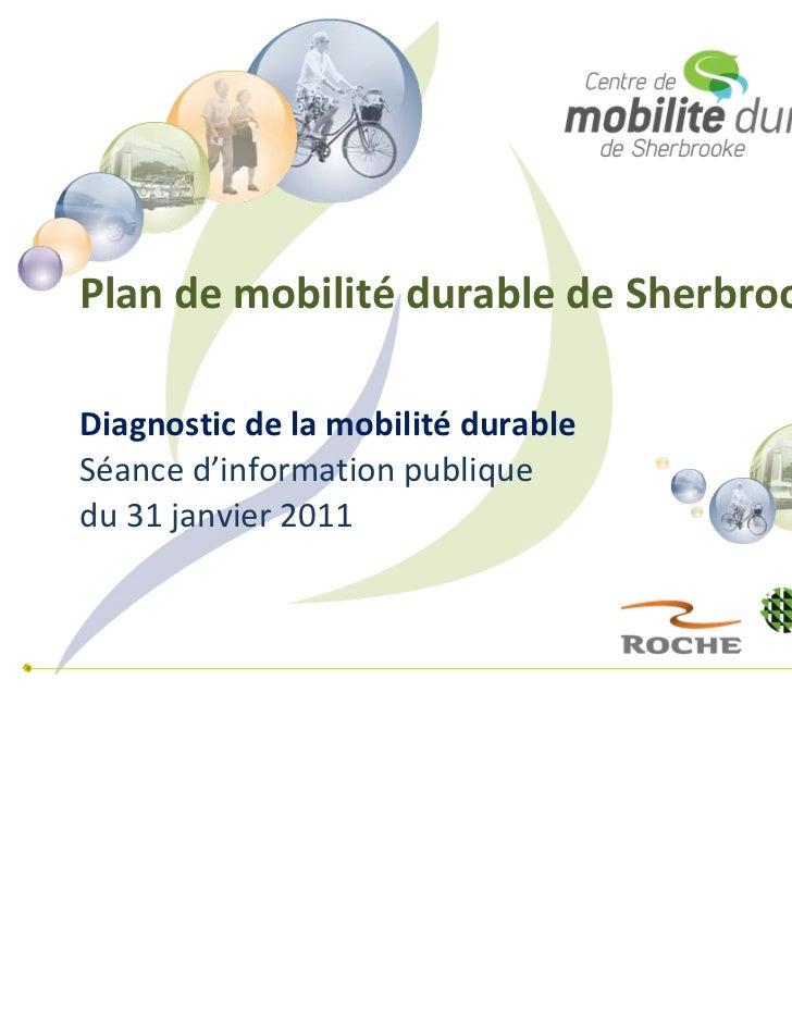 Plandemobilité durabledeSherbrookeDiagnosticdelamobilité durableSéanced'informationpubliquedu31janvier2011