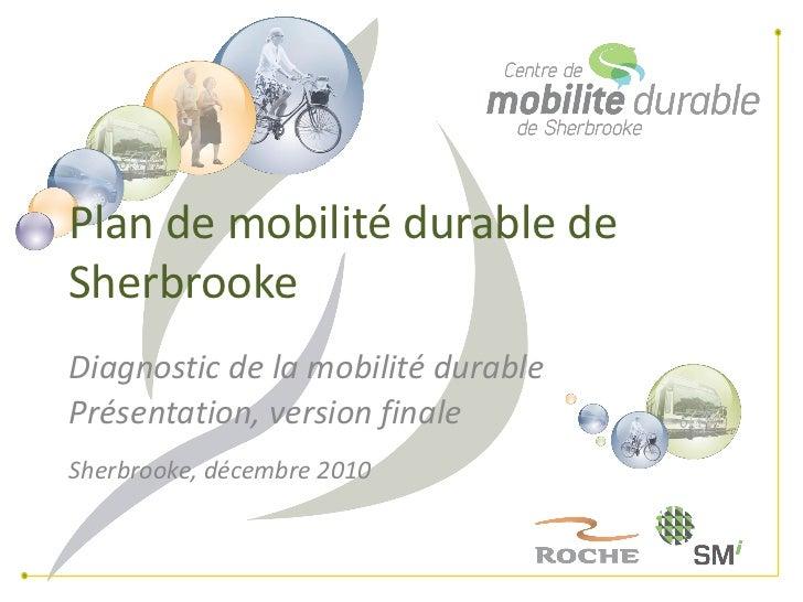 Plan de mobilité durable deSherbrookeDiagnostic de la mobilité durablePrésentation, version finaleSherbrooke, décembre 2010