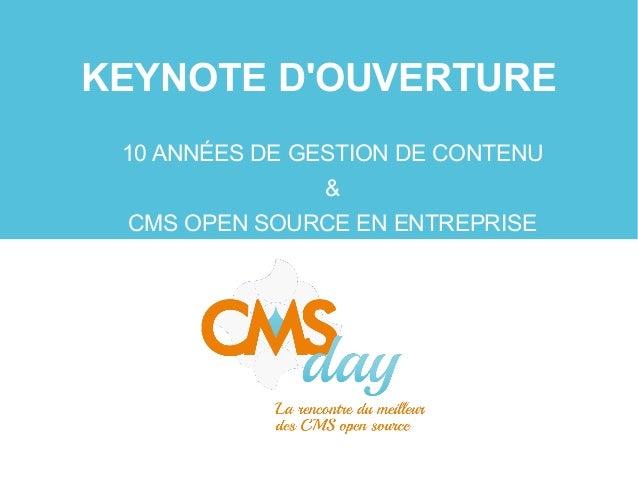 KEYNOTE D'OUVERTURE 10 ANNÉES DE GESTION DE CONTENU & CMS OPEN SOURCE EN ENTREPRISE