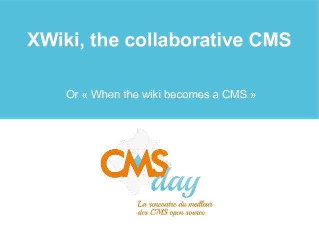 XWiki, the collaborative CMS Or « When the wiki becomes a CMS »