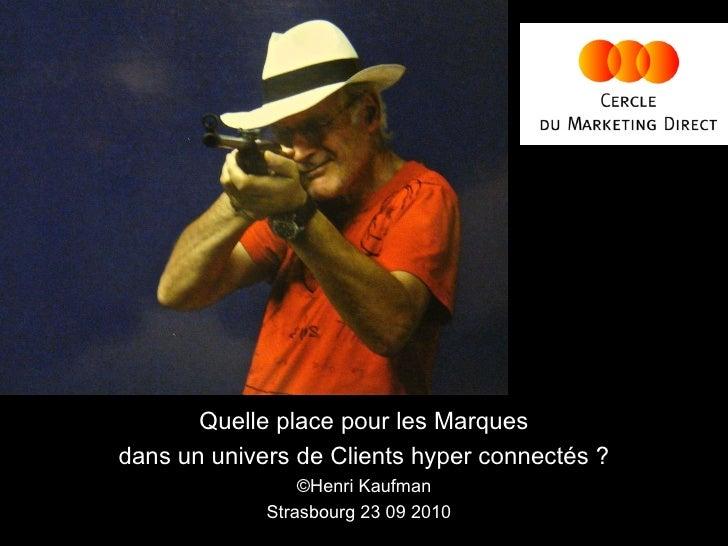Quelle place pour les Marques dans un univers de Clients hyper connectés ? ©Henri Kaufman Strasbourg 23 09 2010