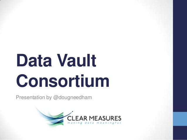 Data Vault Consortium Presentation by @dougneedham