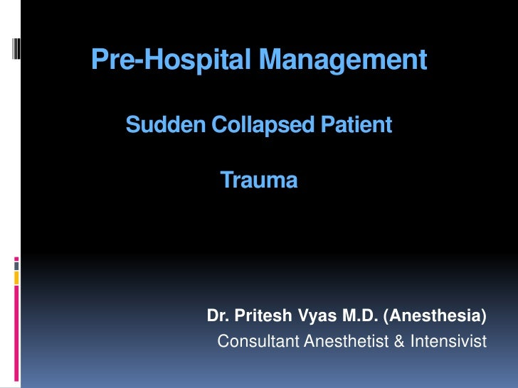 Pre-Hospital Management    Sudden Collapsed Patient            Trauma              Dr. Pritesh Vyas M.D. (Anesthesia)     ...