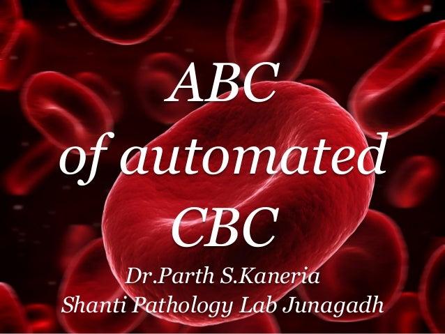 ABC of automated CBC Dr.Parth S.Kaneria Shanti Pathology Lab Junagadh