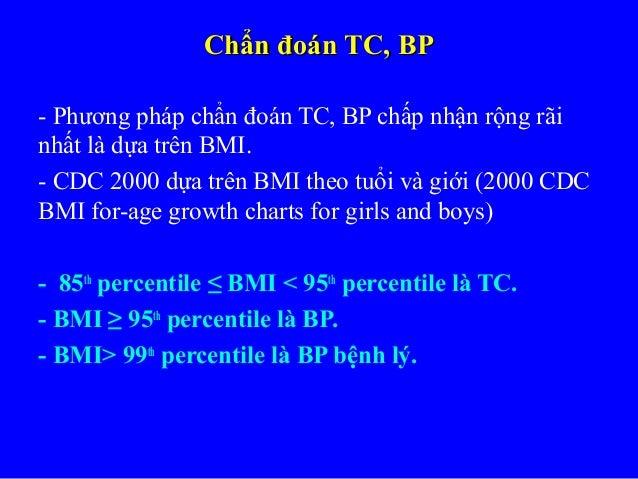 Chẩn đoán TC, BPChẩn đoán TC, BP - Phương pháp chẩn đoán TC, BP chấp nhận rộng rãi nhất là dựa trên BMI. - CDC 2000 dựa tr...