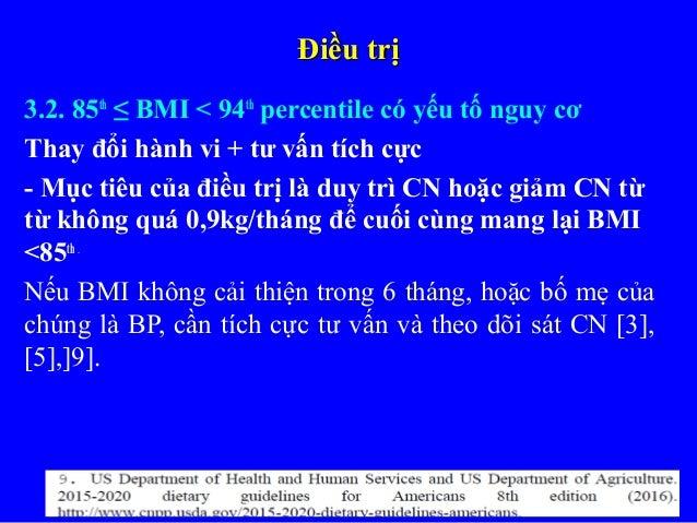 Điều trịĐiều trị 3.2. 85th ≤ BMI < 94th percentile có yếu tố nguy cơ Thay đổi hành vi + tư vấn tích cực - Mục tiêu của điề...