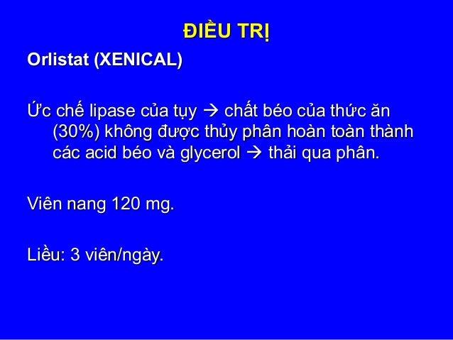 ĐIỀU TRỊĐIỀU TRỊ Orlistat (XENICAL)Orlistat (XENICAL) Ức chế lipase của tụyỨc chế lipase của tụy  chất béo của thức ănch...