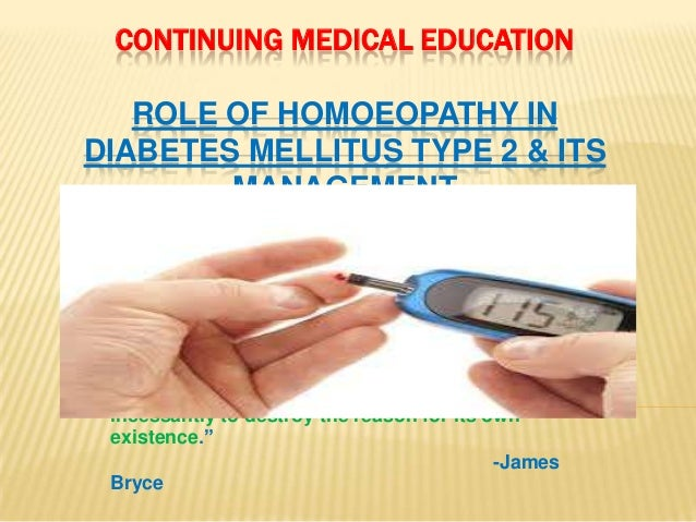 """CONTINUING MEDICAL EDUCATION ROLE OF HOMOEOPATHY IN DIABETES MELLITUS TYPE 2 & ITS MANAGEMENT  """"Medicine is the only profe..."""