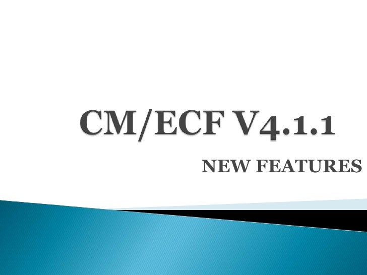 CM/ECF V4.1.1<br />NEW FEATURES<br />