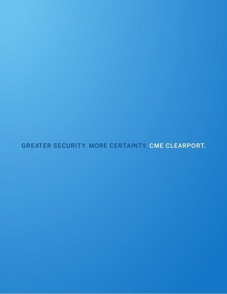 GREATER SECURITY. MORE CERTAINTY. CME CLEARPORT.