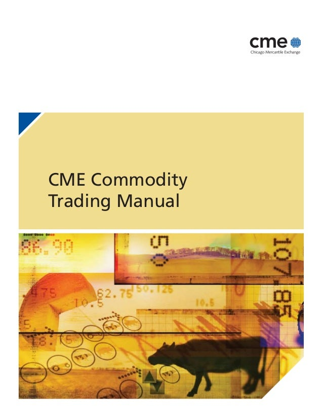 CME CommodityTrading Manual