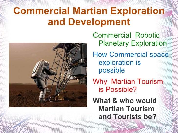 Commercial Martian Exploration and Development <ul><li>Commercial  Robotic Planetary Exploration