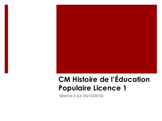 CM Histoire de l'Éducation Populaire Licence 1 Séance 5 (Le 05/10/2015)