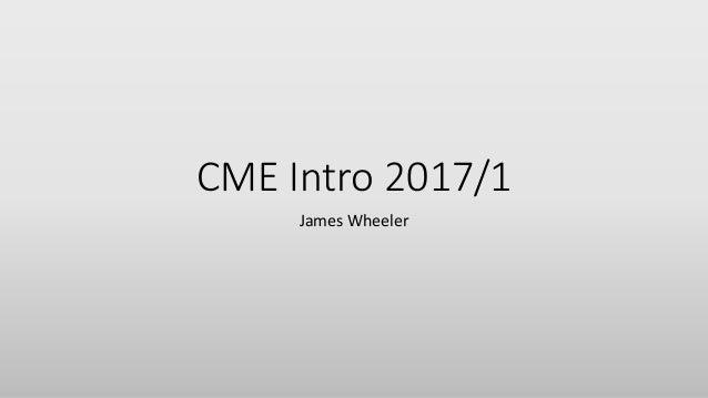 CME Intro 2017/1 James Wheeler