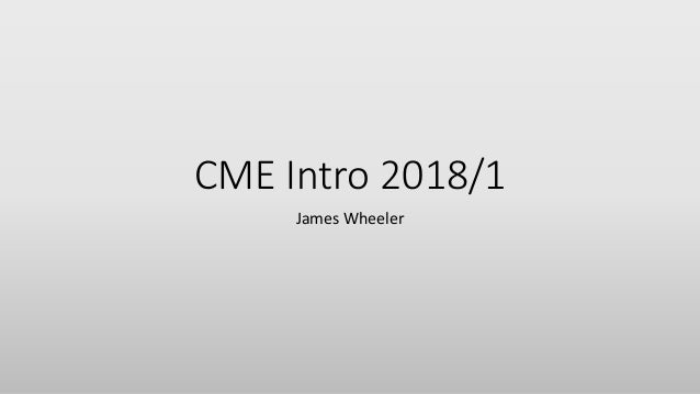 CME Intro 2018/1 James Wheeler