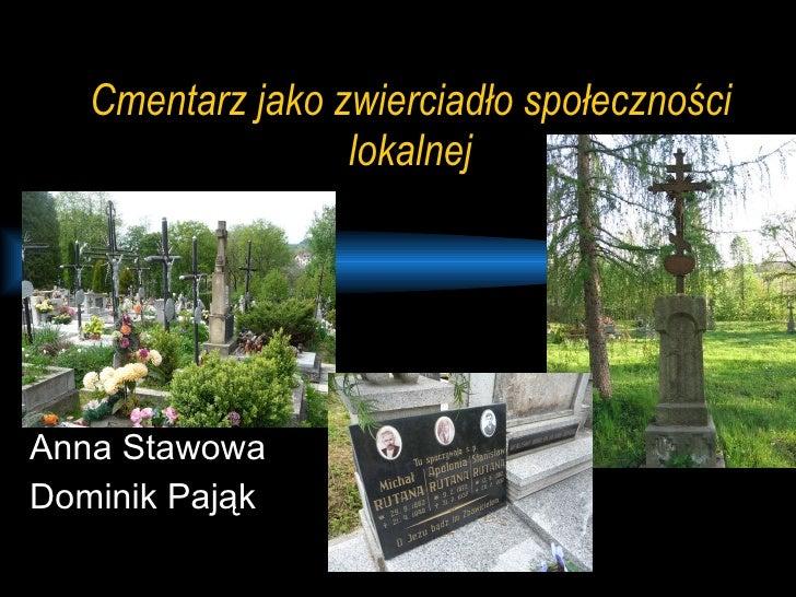 Cmentarz jako zwierciadło społeczności lokalnej Anna Stawowa Dominik Pająk