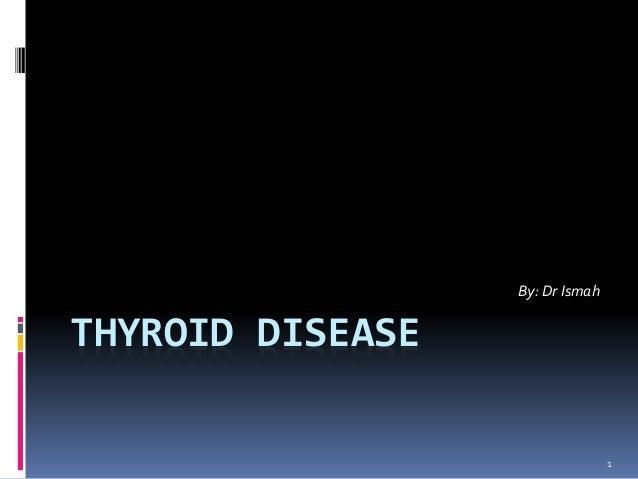 THYROID DISEASE By: Dr Ismah 1