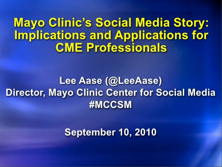 Mayo Clinic's Social Media Story:  Implications and Applications for         CME Professionals              Lee Aase (@Lee...