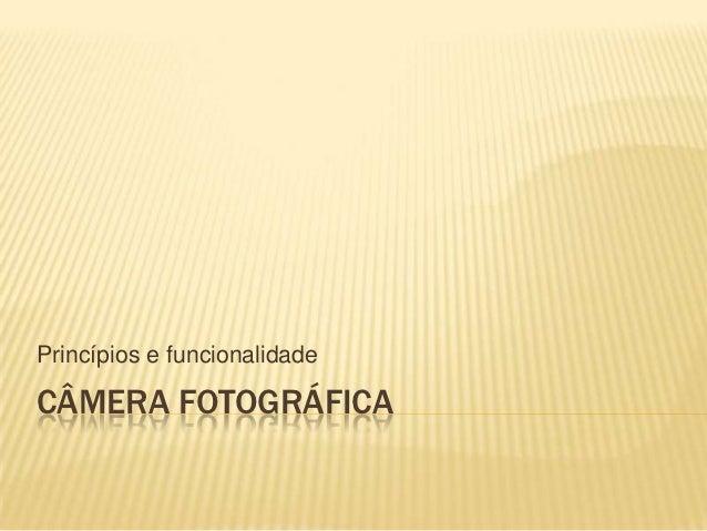 Princípios e funcionalidadeCÂMERA FOTOGRÁFICA