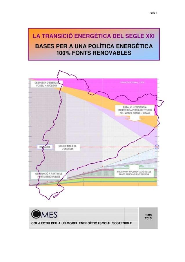 full: 1 COL·LECTIU PER A UN MODEL ENERGÈTIC I SOCIAL SOSTENIBLE març 2015 LA TRANSICIÓ ENERGÈTICA DEL SEGLE XXI BASES PER ...