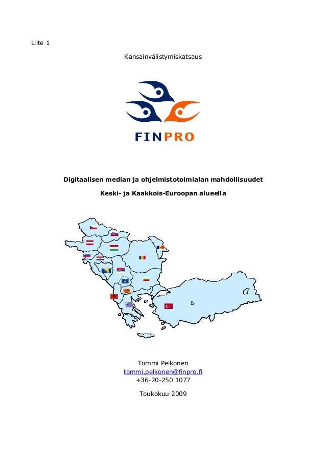 Liite 1 Kansainvälistymiskatsaus Digitaalisen median ja ohjelmistotoimialan mahdollisuudet Keski- ja Kaakkois-Euroopan alu...