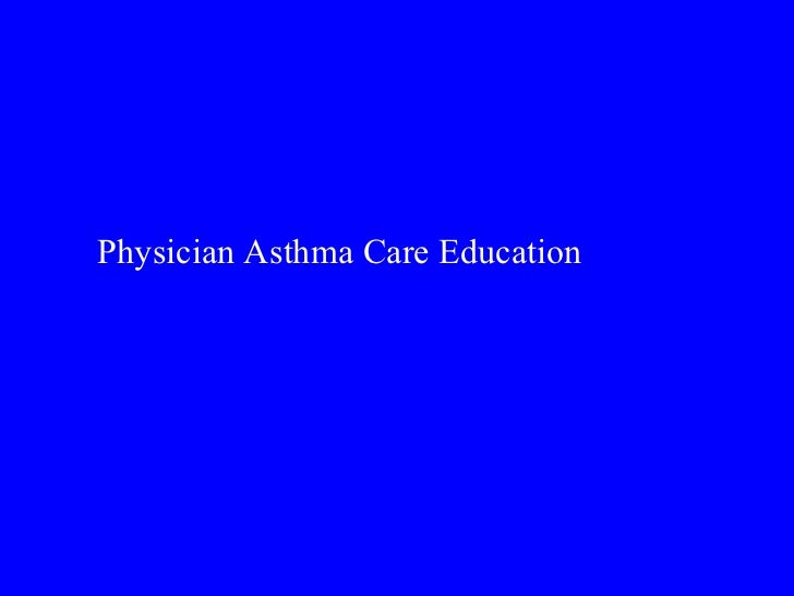 <ul><li>Physician Asthma Care Education </li></ul>