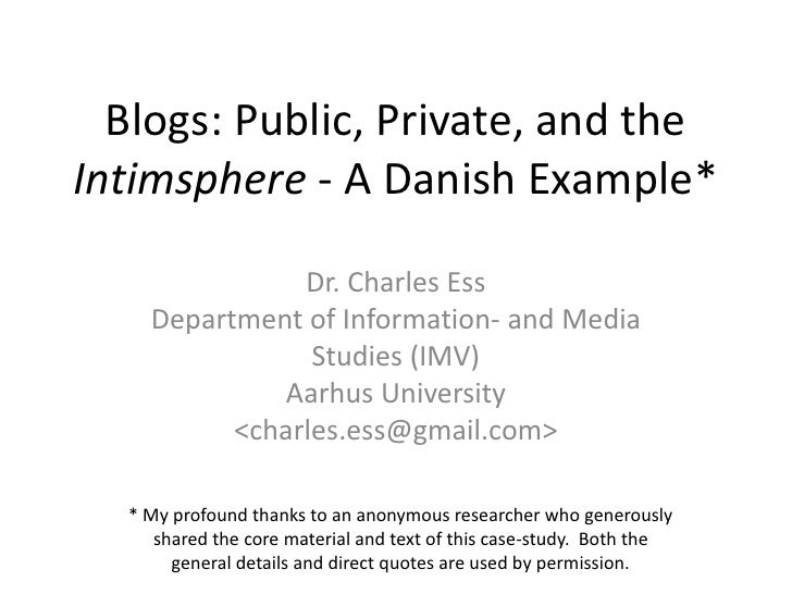 Blogs: Public, Private, and the Intimsphere- A Danish Example*<br />Dr. Charles Ess<br />Department of Information- and Me...
