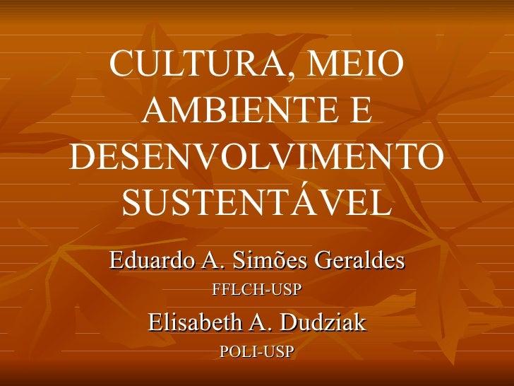CULTURA, MEIO    AMBIENTE E DESENVOLVIMENTO   SUSTENTÁVEL  Eduardo A. Simões Geraldes           FFLCH-USP     Elisabeth A....