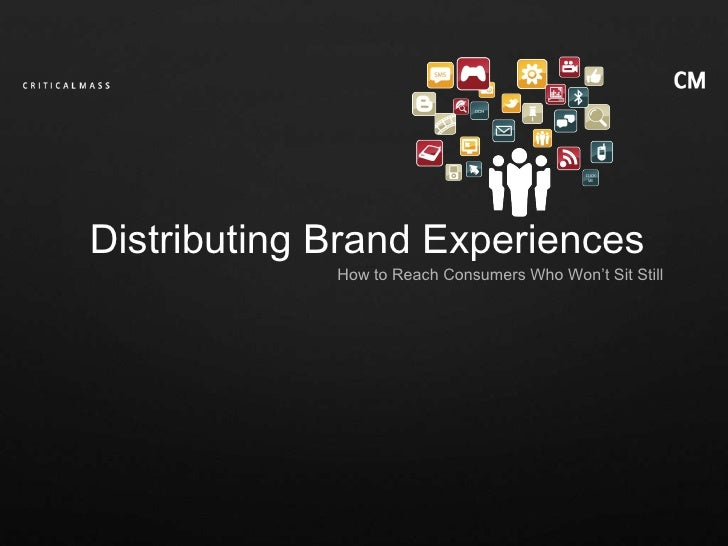 How to Reach Consumers Who Won't Sit Still Distributing Brand Experiences