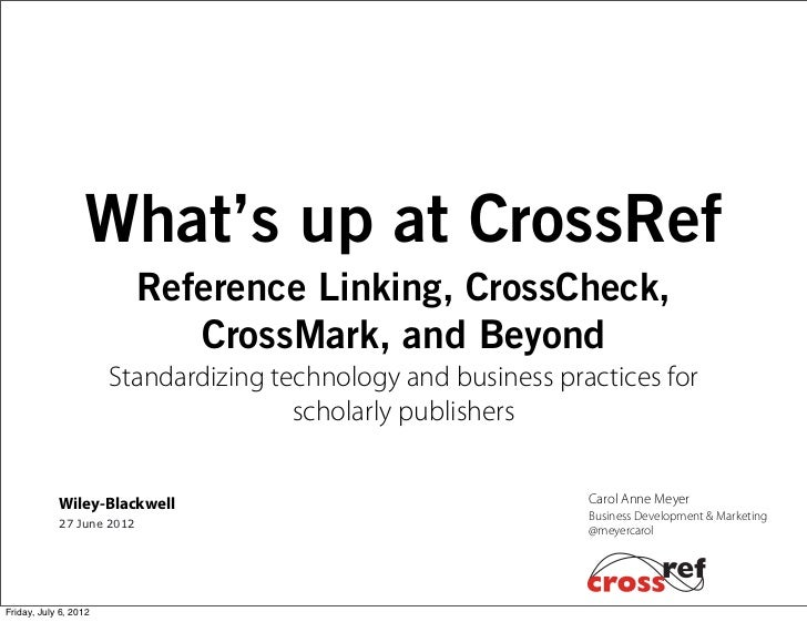 What's up at CrossRef                           Reference Linking, CrossCheck,                              CrossMark, and...