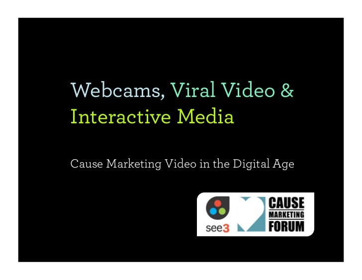 Webcams, Viral Video & Interactive Media  Cause Marketing Video in the Digital Age