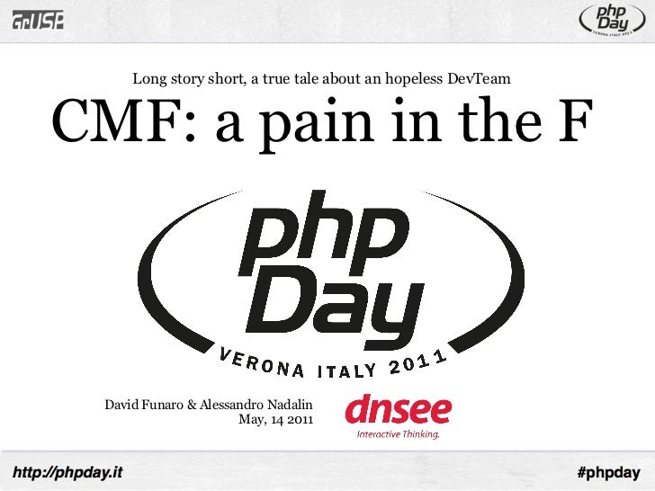 Long story short, a true tale about an hopeless DevTeamCMF: a pain in the F David Funaro & Alessandro Nadalin             ...