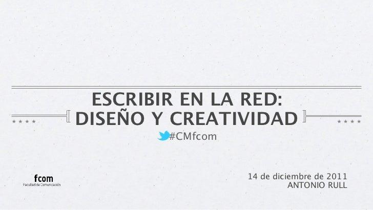 ESCRIBIR EN LA RED:DISEÑO Y CREATIVIDAD        #CMfcom                  14 de diciembre de 2011                           ...